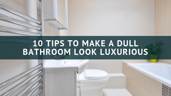 10 Tips To Make a Bathroom Look Luxurious